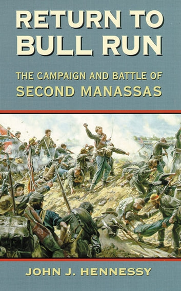 Return to Bull Run - The Campaign and Battle of Second Manassas ebook by John J. Hennessy