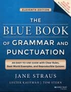The Blue Book of Grammar and Punctuation - An Easy-to-Use Guide with Clear Rules, Real-World Examples, and Reproducible Quizzes ebook by Jane Straus, Lester Kaufman, Tom Stern