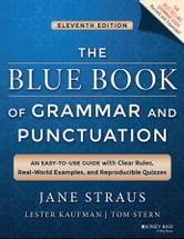 The Blue Book of Grammar and Punctuation - An Easy-to-Use Guide with Clear Rules, Real-World Examples, and Reproducible Quizzes ebook by Jane Straus,Lester Kaufman,Tom Stern