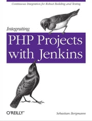 Integrating PHP Projects with Jenkins ebook by Sebastian Bergmann