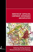 Varieties of Capitalism, Corporate Governance and Employees ebook by Shelley Marshall, Ian Ramsay, Richard Mitchell