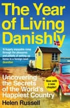 The Year of Living Danishly - Uncovering the Secrets of the World's Happiest Country ebook by Helen Russell