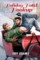 Holiday Hotel Hookup ebook by Jeff Adams