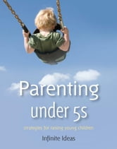 Parenting under 5s - Strategies for raising young children ebook by Infinite Ideas