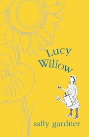 Lucy Willow ebook by Sally Gardner,Peter Bailey