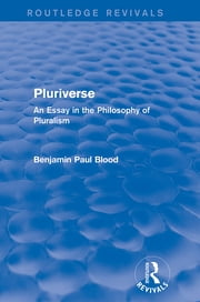 Pluriverse (Routledge Revivals) - An Essay in the Philosophy of Pluralism ebook by Benjamin Paul Blood