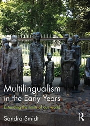 Multilingualism in the Early Years - Extending the limits of our world ebook by Sandra Smidt