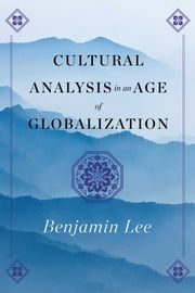Cultural Analysis in an Age of Globalization ebook by Benjamin Lee