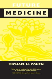 Future Medicine - Ethical Dilemmas, Regulatory Challenges, and Therapeutic Pathways to Health Care and Healing in Human Transformation ebook by Michael Howard Cohen