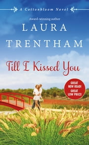Till I Kissed You - A Cottonbloom Novel ebook by Laura Trentham