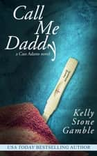 Call Me Daddy ebook by Kelly Stone Gamble