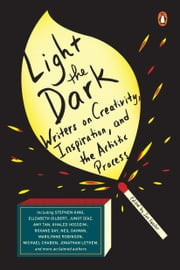 Light the Dark - Writers on Creativity, Inspiration, and the Artistic Process ebook by Joe Fassler