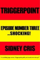 Triggerpoint: Episode Number Three...Shocking! ebook by Sidney Cris