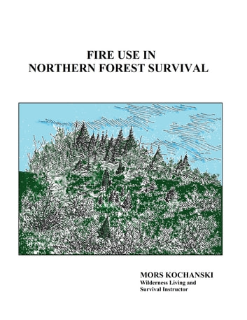 Fire Use in Northern Forest Survival ebook by Mors Kochanski