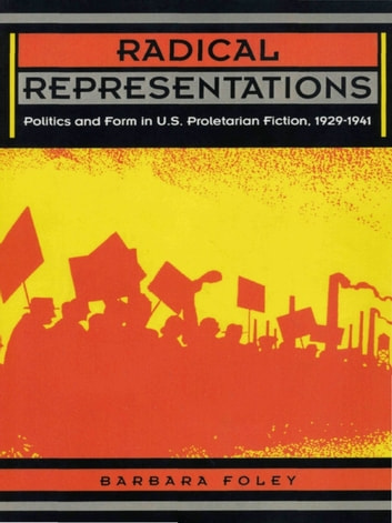 Radical Representations - Politics and Form in U.S. Proletarian Fiction, 1929–1941 ebook by Barbara Foley