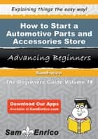 How to Start a Automotive Parts and Accessories Store Business ebook by Penny Copeland