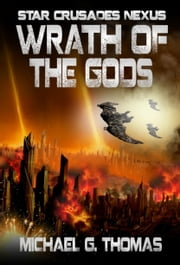 Wrath of the Gods (Star Crusades Nexus, Book 8) ebook by Michael G. Thomas