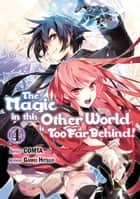 The Magic in this Other World is Too Far Behind! (Manga) Volume 4 ebook by Gamei Hitsuji, COMTA, Hikoki
