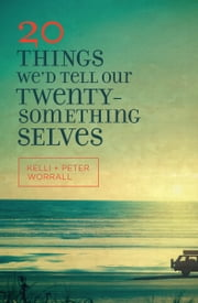 20 Things We'd Tell Our Twentysomething Selves ebook by Kelli Worrall,Peter Worrall