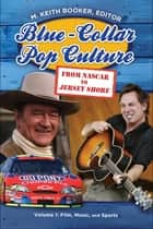 Blue-Collar Pop Culture: From NASCAR to Jersey Shore [2 volumes] ebook by M. Keith Booker