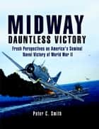 Midway: Dauntless Victory ebook by Peter C.  Smith