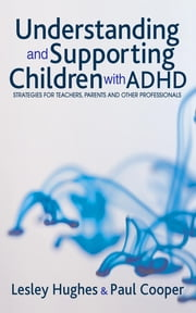 Understanding and Supporting Children with ADHD - Strategies for Teachers, Parents and Other Professionals ebook by Lesley A Hughes,Professor Paul W Cooper
