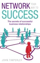 Network Your Way to Success ebook by John Timperley