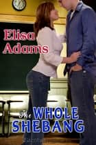 The Whole Shebang ebook by Elisa Adams
