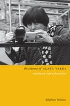 The Cinema of Agnès Varda - Resistance and Eclecticism ebook by Delphine Benezet