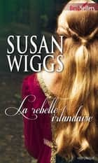 La rebelle irlandaise ebook by Susan Wiggs