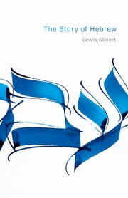 The Story of Hebrew ebook by Lewis Glinert