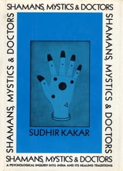 Shamans, Mystics, and Doctors ebook by Sudhir Kakar