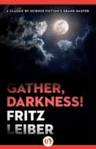 Gather, Darkness! ebook by Fritz Leiber