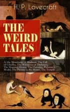 THE WEIRD TALES of H. P. Lovecraft: At the Mountains of Madness, The Call of Cthulhu, The Whisperer in Darkness, The Shunned House, The Outsider, Pickman's Model, The Picture in the House, The Temple… - The Greatest Tales of Horror & Macabre: The Cats of Ulthar, The Shadow over Innsmouth, The Colour Out of Space, The Horror at Red Hook, The Strange High House in the Mist, From Beyond, Dagon… ebook by H. P. Lovecraft