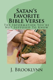 Satan's Favorite Bible Verses: The Information You're Not Supposed To Know ebook by J. Brooklynn