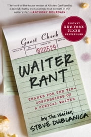 Waiter Rant - Thanks for the Tip--Confessions of a Cynical Waiter ebook by Steve Dublanica