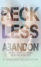 Reckless Abandon - Reckless - The Smoky Mountain Trio, #2 ebook by Sierra Hill