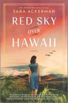 Red Sky Over Hawaii - A Novel ebook by Sara Ackerman