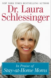 In Praise of Stay-at-Home Moms ebook by Dr. Laura Schlessinger
