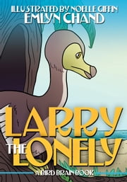 A Bird Brain Book: Larry the Lonely (A Dodo Bird Makes New Friends) ebook by Emlyn Chand