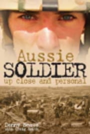 Aussie Soldier Up Close and Personal ebook by Denny Neave, Craig Smith