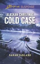 Alaskan Christmas Cold Case - Faith in the Face of Crime ebook by Sarah Varland