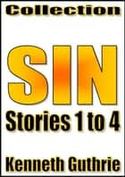 Sin: Stories 1 to 4 (Collection) ebook by Kenneth Guthrie