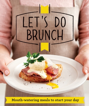 Let's Do Brunch - Morning meals to start your day ebook by Good Housekeeping Institute