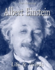 Albert Einstein: Life & Words ebook by Ann Kannings