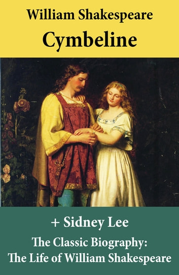 Cymbeline (The Unabridged Play) + The Classic Biography: The Life of William Shakespeare ebook by William Shakespeare,Sidney  Lee