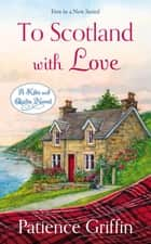 To Scotland With Love ebook by Patience Griffin