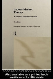 Labour Market Theory: A Constructive Reassessment ebook by Fine, Ben