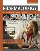 Pharmacology for the Primary Care Provider - E-Book ebook by Marilyn Winterton Edmunds, PhD, ANP/GNP,...