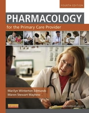 Pharmacology for the Primary Care Provider ebook by Marilyn Winterton Edmunds,Maren Stewart Mayhew